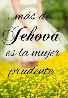 ...mas de Jehová es la mujer prudente.  Prov 19.14