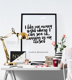 """Carrie Bradshaw, Sex In the City Quote """"I like my money where I can see it... hanging in my closet"""" Printable Art Inspirational Print"""