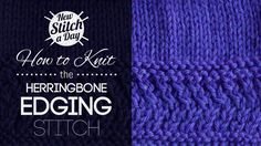 How to Knit the Herringbone Edging Stitch.  Love this edging.