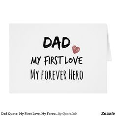 Shop Dad Quote: My First Love, My Forever Hero Card created by QuoteLife. Dad Daughter Tattoo, Dad Quotes From Daughter, Love My Parents Quotes, Happy Father Day Quotes, I Love My Dad, I Miss You Dad, Mom Quotes, Missing My Dad Quotes, Best Dad Quotes