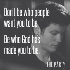 Don't be who people want you to be.  Be who God has made you to be.