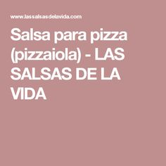 Salsa para pizza (pizzaiola) - LAS SALSAS DE LA VIDA