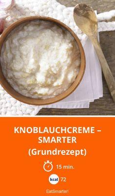 Knoblauchcreme – smarter - (Grundrezept) - smarter - Kalorien: 72 Kcal - Zeit: 15 Min. | eatsmarter.de