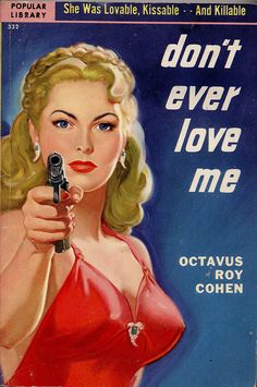 A classic cover: Don't Ever Love Me, by Octavus Roy Cohen, 1951. Cover art by Rudolph Belarski.
