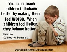 Positive Parenting: You can't teach children to behave better by making them feel worse.  When children feel better, they behave better. #quotes #inspirational #parenting