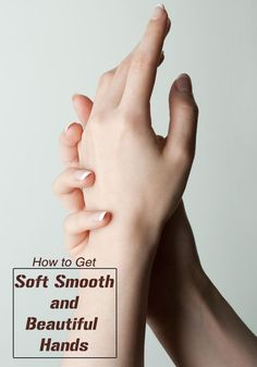 How to Get Soft Smooth and Beautiful Hands        #handcare http://www.healyourfacewithfood.com/