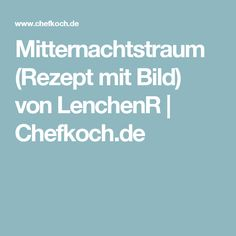 Mitternachtstraum (Rezept mit Bild) von LenchenR | Chefkoch.de