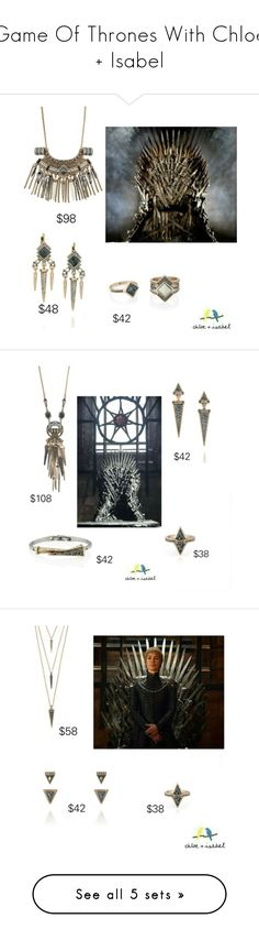 """""""Game Of Thrones With Chloe + Isabel"""" by thecelticpearl ❤ liked on Polyvore"""
