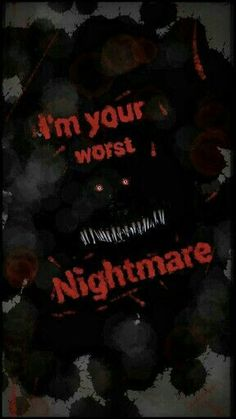 I'm your worst nightmare, text, Nightmare Freddy, Nightmare Fredbear, FNAF 4; Five Nights at Freddy's