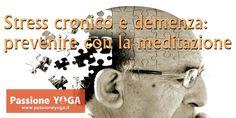 Stress cronico e demenza: prevenire con la meditazione   Passione Yoga