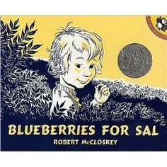 -Blueberries for Sal by Robert McCloskey.one of my favorite children's books.read it with your children, take a trip to the market to buy blueberries, and, then, make blueberry muffins.it makes for a fun day. The Animals, Best Children Books, Childrens Books, Strong Female, Blueberries For Sal, Robert Mccloskey, Books To Read, My Books, Story Books
