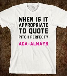 When Is It Appropriate To Quote Pitch Perfect (White) - Text First - Skreened T-shirts, Organic Shirts, Hoodies, Kids Tees, Baby One-Pieces and Tote Bags