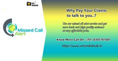 Why Pay Your Clients to talk to you..? Use our missed all alert service and get more leads and high quality customer at very affordable price. Know More Call on 08305781001