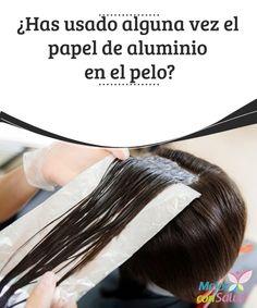 ¿Has usado alguna vez el papel de aluminio en el pelo?   El papel de aluminio se ha convertido en un elemento básico en nuestras cocinas. Todos tenemos un rollo en el cajón. Tanto su capacidad para conservar el calorcomosu durabilidad han contribuido a que así sea.