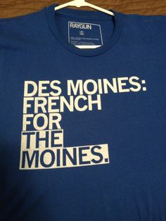 Raygun French for the Moines shirt. Just like the Foursquare badge for Des Moines.
