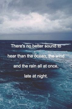 There's no better sound to hear than the ocean, the wind and the rain all at once, late at night...IT IS AWESOME