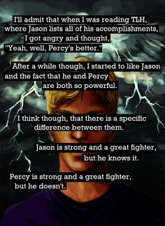 Humph i cant help but not like jason. Its in my blood jk i dunno i like percy better. Just sumpin abt jason that screams IDIOT