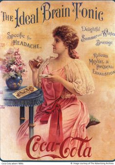 1890's Coca-Cola advertisement. People didn't realize that early Coke used Cocaine. It took government intervention to force them to replace the cocaine with caffeine.