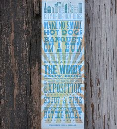Chicago Dogs Letterpress Print by Starshaped Press on Scoutmob Shoppe. Make No Small Hot Dogs, There Are 2 Seasons in Chicago: Hot Dog & Ice Cream... and other amazing Chicago hot dog says, letterpresses.