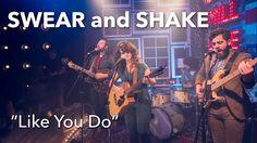 """""""Like You Do"""" – Swear and Shake – Cotton Mill Live"""
