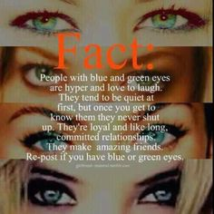 Blue/Green Eyes. Interestingly true about me... I also have blue AND green eyes... The color they are depends on the color I am wearing