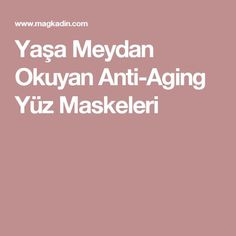 Yaşa Meydan Okuyan Anti-Aging Yüz Maskeleri
