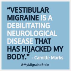 """Quote by Camille Marks: """"Vestibular Migraine Is A Debilitating Neurological Dise. - Quote by Camille Marks: """"Vestibular Migraine Is A Debilitating Neurological Disease That Has Hija - Natural Add Remedies, Natural Headache Remedies, Migraine Diet, Migraine Relief, Migraine Remedy, Chronic Migraines, Chronic Illness"""