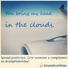 """""""You bring my head in the clouds."""" Happy #complimentday!"""