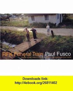 RFK Funeral Train (9781884167058) Paul Fusco, Norman Mailer, Evan Thomas, Edward Kennedy , ISBN-10: 1884167055  , ISBN-13: 978-1884167058 ,  , tutorials , pdf , ebook , torrent , downloads , rapidshare , filesonic , hotfile , megaupload , fileserve