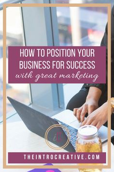 How to Position Your Business for Success with Great Marketing   https://theintrocreative.com/blog/how-to-position-your-business-for-success-with-great-marketing