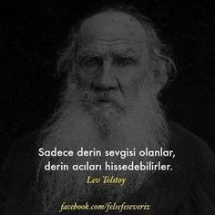 Sadece derin sevgisi olanlar, derin acıları hissedebilirler. - Lev Nikolayeviç Tolstoy