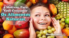 Alimentos Naturais. Por que Você Deve Consumi-los? Veja os 9 Motivos  [ Veja+ ]  Acesse: http://boaalimentacao.com/alimentos-naturais-por-que-consumi-los/
