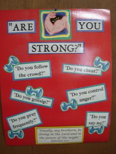 Are you Strong? bulletin board idea  Jenn, I'm debating about making this for tomorrow's class.  Could you use it at VBS?
