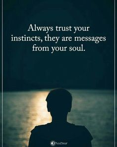 Always trust your instincts
