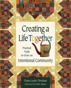 Creating a Life Together is the only resource available that provides step-by-step practical information distilled from numerous firsthand sources on how to establish an intentional community. It deal