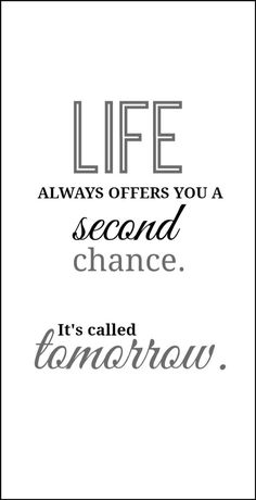 Life always offers you a second chance.   It's called tomorrow...