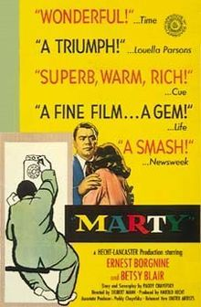 Marty is a 1955 American film directed by Delbert Mann. The screenplay was written by Paddy Chayefsky, expanding upon his 1953 teleplay of the same name. The film stars Ernest Borgnine and Betsy Blair.