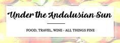Under the Andalusian Sun food, wine and travel blog