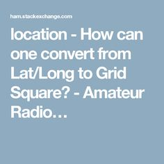 location - How can one convert from Lat/Long to Grid Square? - Amateur Radio…