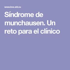 Síndrome de munchausen. Un reto para el clínico