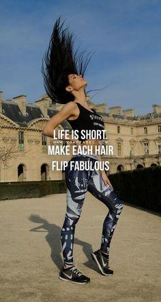 life is short make each hair flip fabulous