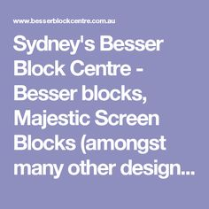 Sydney's Besser Block Centre - Besser blocks, Majestic Screen Blocks (amongst many other designs), pavers, retaining walls, and more
