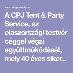 A CPJ Tent & Party Service, az olaszországi testvér céggel végzi együttműkődését, mely 40 éves sikeres múltra tekint vissza. Fő tevékenységi körünk közé tartoznak: minőségi rendezvénysátor bérbeadása, nagyméretű pavilon kölcsönzése, különböző méretű és típusú sátor bérlése, rendezvénysátor bérbeadása felépítéssel együtt, esküvői sátor táncparkettel, pagoda kölcsönzése, pavilon lelátóval felépítve (akár 6000 férőhellyel), koncert szervezés számára színpad bérlése, kerti sátor bármilyen party…