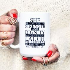 The Proverbs 31:25 Coffee Mug will help fill your Home with Peace, Love & Joy. 15 oz White Ceramic Coffee Mug. This generously sized coffee mug is perfect for any drink, including tea, coffee and espr
