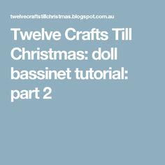 Twelve Crafts Till Christmas: doll bassinet tutorial: part 2