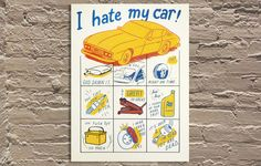 "'I Hate My Car' by Ryan Duggan of Drug Factory Press Hand screen printed poster 18""x24"" Edition of 50  http://www.galerief.com/portfolio-type/artist/drug-factory-press"