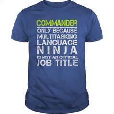 COMMANDER ONLY BECAUSE MULTITASKING LANGUAGE NINJA IS NOT AN OFFICIAL JOB TITLE - #hoodies for women #mens sweatshirts. ORDER NOW => https://www.sunfrog.com/Jobs/COMMANDER-ONLY-BECAUSE-MULTITASKING-LANGUAGE-NINJA-IS-NOT-AN-OFFICIAL-JOB-TITLE-Royal-Blue-Guys.html?60505