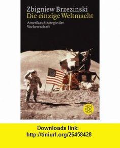 Die einzige Weltmacht. Amerikas Strategie der Vorherrschaft. (9783596143580) Zbigniew Brzezinski , ISBN-10: 3596143586  , ISBN-13: 978-3596143580 ,  , tutorials , pdf , ebook , torrent , downloads , rapidshare , filesonic , hotfile , megaupload , fileserve