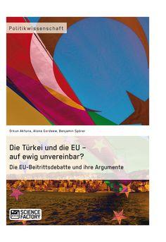 Die Türkei und die EU – auf ewig unvereinbar? Die EU-Beitrittsdebatte und ihre Argumente. GRIN: http://grin.to/c7VWk Amazon: http://grin.to/hB1WU