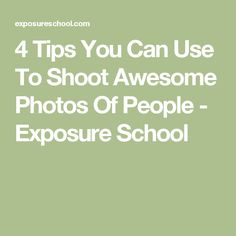 4 Tips You Can Use To Shoot Awesome Photos Of People - Exposure School
